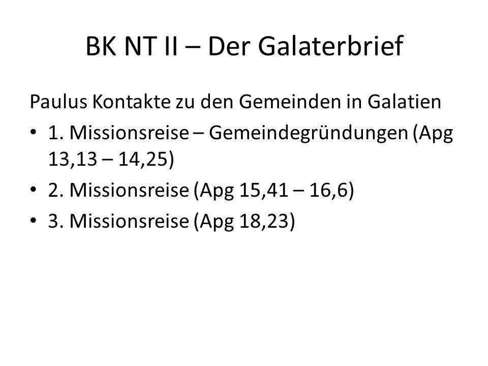 BK NT II – Der Galaterbrief Paulus Kontakte zu den Gemeinden in Galatien 1. Missionsreise – Gemeindegründungen (Apg 13,13 – 14,25) 2. Missionsreise (A