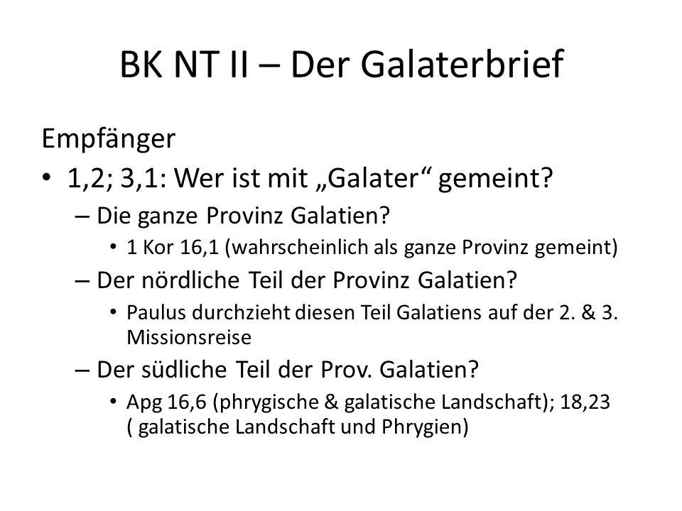 """BK NT II – Der Galaterbrief Empfänger 1,2; 3,1: Wer ist mit """"Galater"""" gemeint? – Die ganze Provinz Galatien? 1 Kor 16,1 (wahrscheinlich als ganze Prov"""