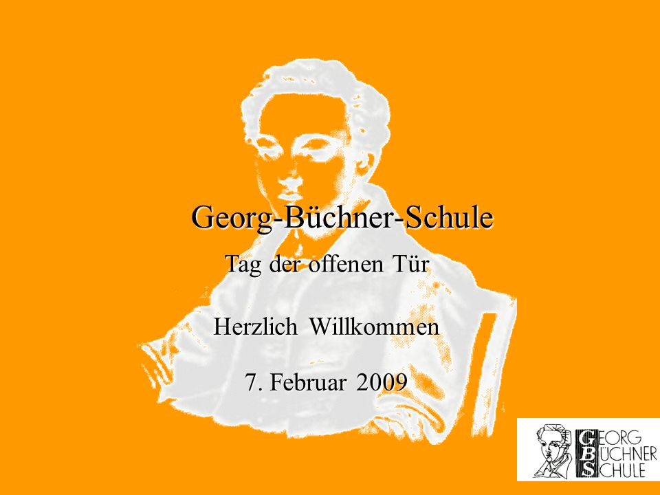 Georg-Büchner-Schule Herzlich Willkommen 7. Februar 2009 Tag der offenen Tür