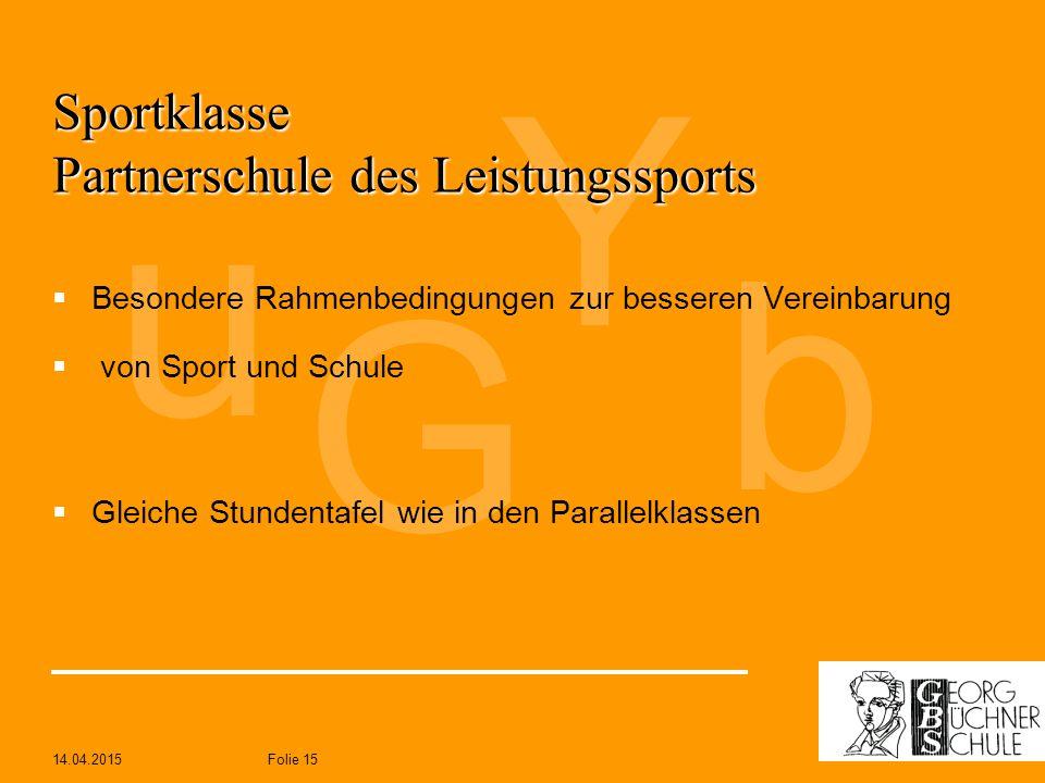 14.04.2015Folie 15 b Y u G Sportklasse Partnerschule des Leistungssports  Besondere Rahmenbedingungen zur besseren Vereinbarung  von Sport und Schul