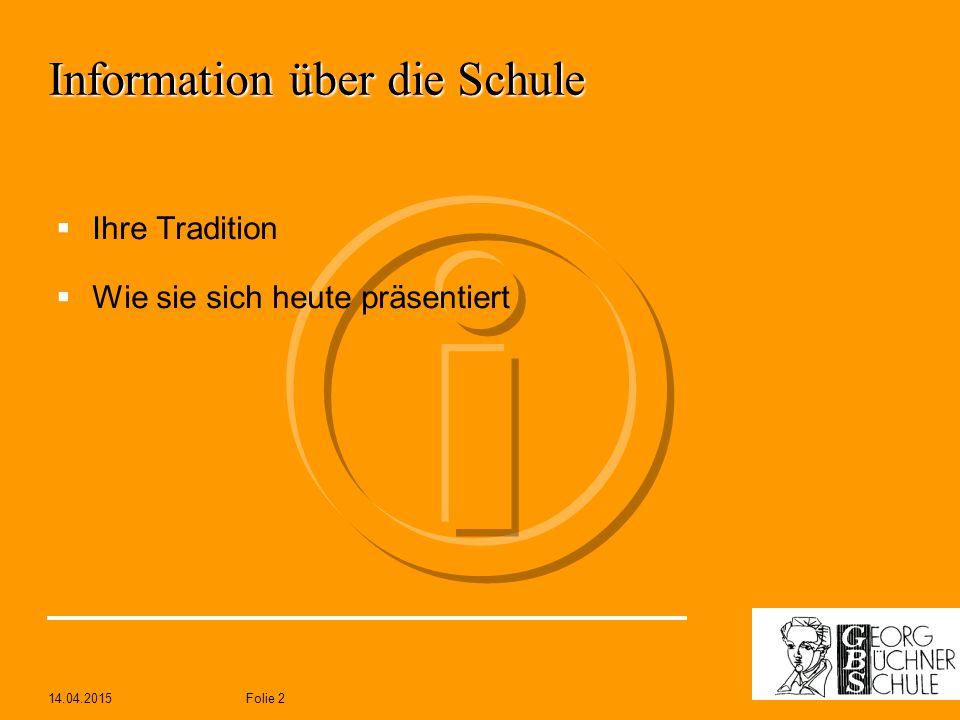 14.04.2015Folie 2 Information über die Schule  Ihre Tradition  Wie sie sich heute präsentiert