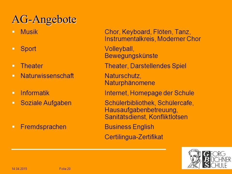 14.04.2015Folie 20 AG-Angebote  MusikChor, Keyboard, Flöten, Tanz, Instrumentalkreis, Moderner Chor  SportVolleyball, Bewegungskünste  TheaterTheat