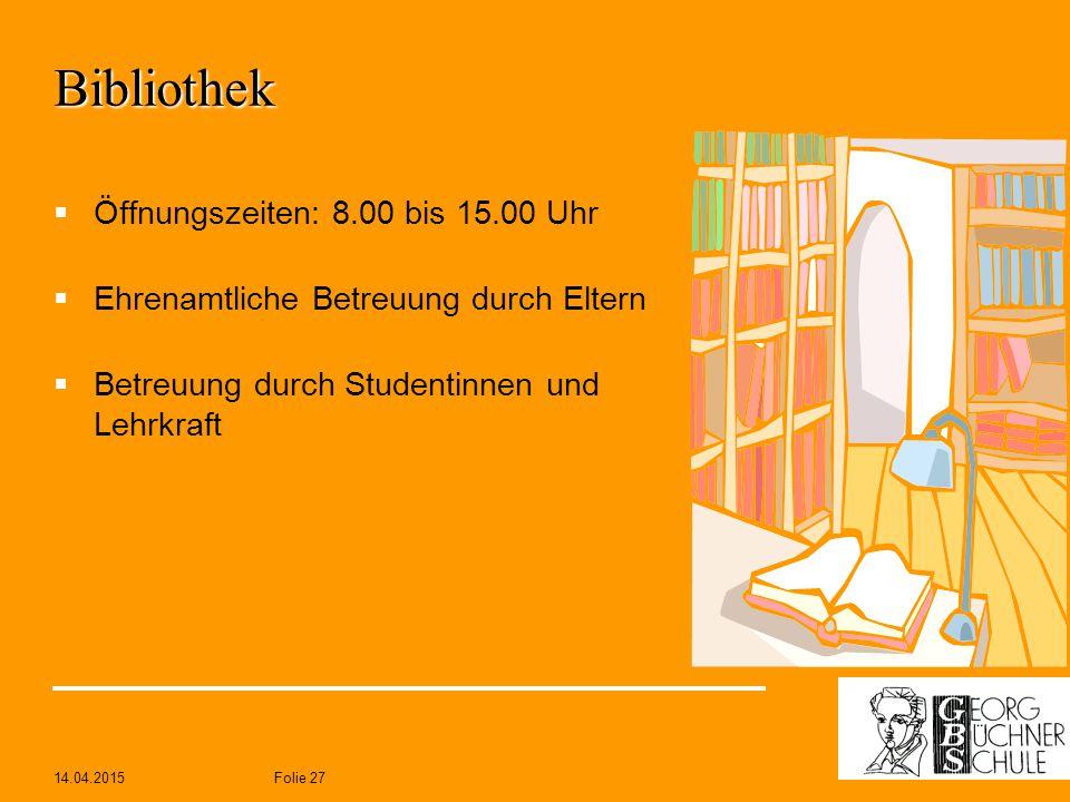 14.04.2015Folie 27 Bibliothek  Öffnungszeiten: 8.00 bis 15.00 Uhr  Ehrenamtliche Betreuung durch Eltern  Betreuung durch Studentinnen und Lehrkraft