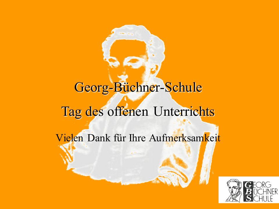 Georg-Büchner-Schule Vielen Dank für Ihre Aufmerksamkeit Tag des offenen Unterrichts
