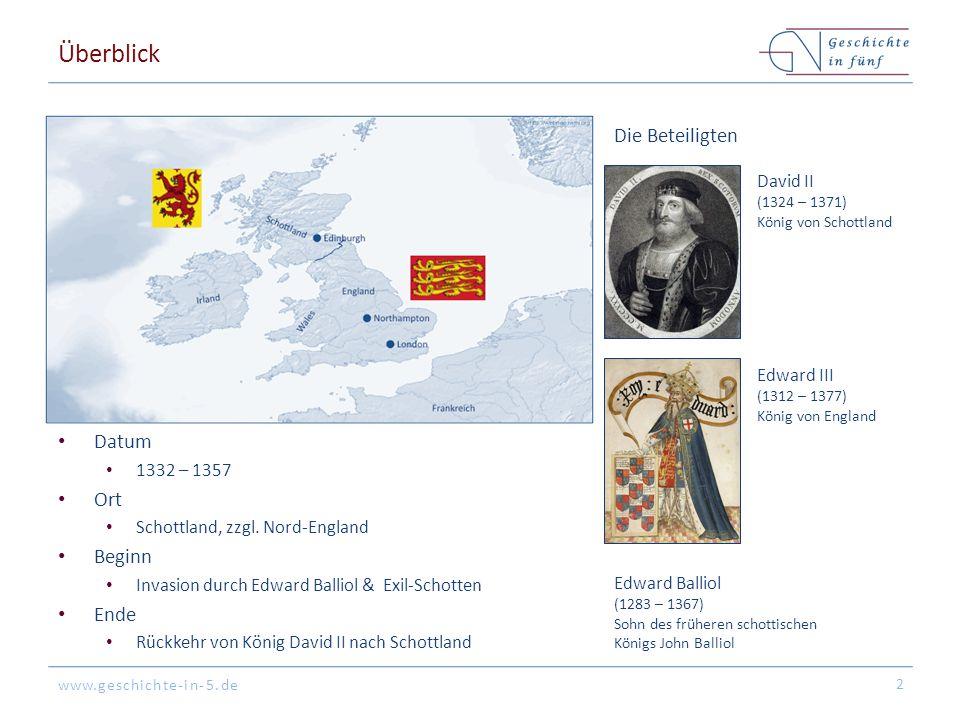 www.geschichte-in-5.de Überblick Datum 1332 – 1357 Ort Schottland, zzgl.
