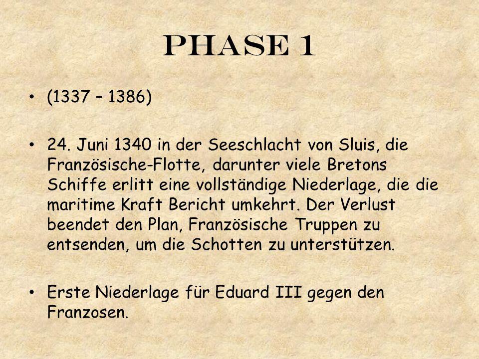 Phase 1 (1337 – 1386) 24. Juni 1340 in der Seeschlacht von Sluis, die Französische-Flotte, darunter viele Bretons Schiffe erlitt eine vollständige Nie