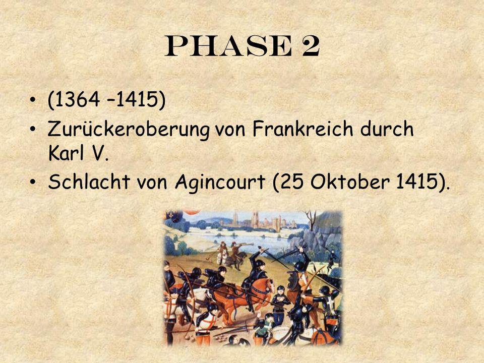 Phase 2 (1364 –1415) Zurückeroberung von Frankreich durch Karl V. Schlacht von Agincourt (25 Oktober 1415).