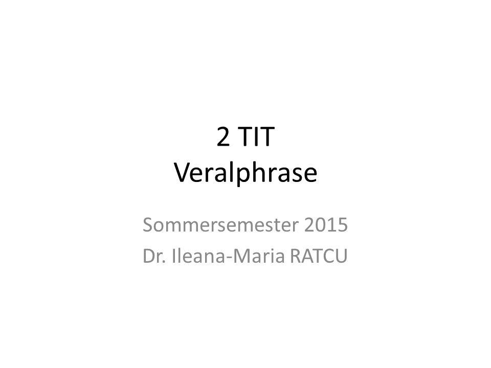 2 TIT Veralphrase Sommersemester 2015 Dr. Ileana-Maria RATCU