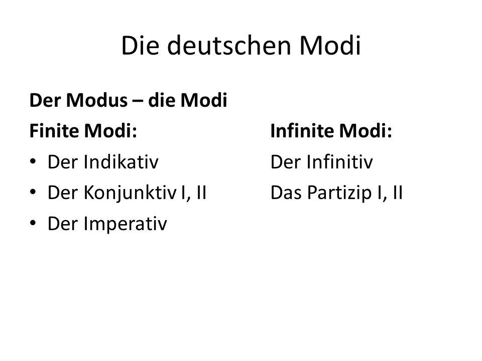 Die deutschen Modi Der Modus – die Modi Finite Modi:Infinite Modi: Der IndikativDer Infinitiv Der Konjunktiv I, IIDas Partizip I, II Der Imperativ