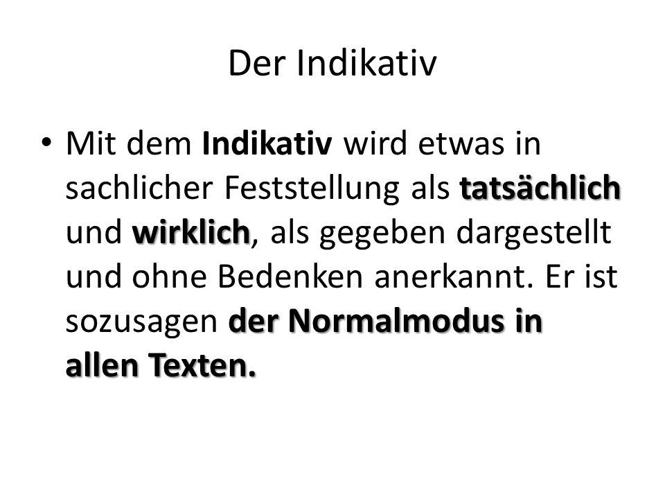 Der Indikativ tatsächlich wirklich der Normalmodus in allen Texten. Mit dem Indikativ wird etwas in sachlicher Feststellung als tatsächlich und wirkli