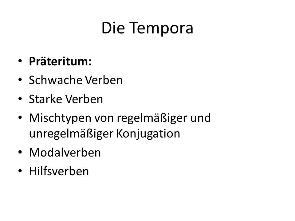 Die Tempora Perfekt: Schwache Verben Starke Verben Mischtypen Modalverben Hilfsverben Perfekt mit haben, mit sein, mit haben/sein;