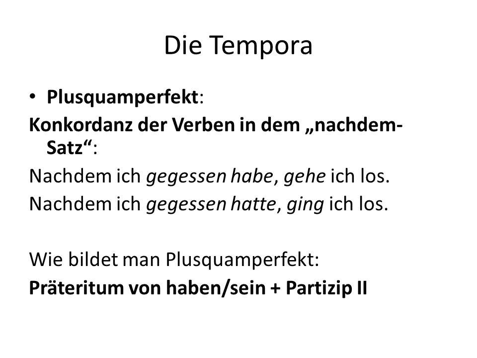 """Die Tempora Plusquamperfekt: Konkordanz der Verben in dem """"nachdem- Satz"""": Nachdem ich gegessen habe, gehe ich los. Nachdem ich gegessen hatte, ging i"""