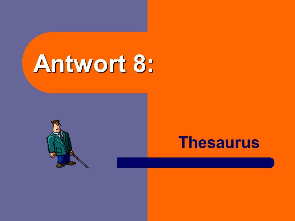Frage 8: Wie nennt man ein Synonymwörterbuch?