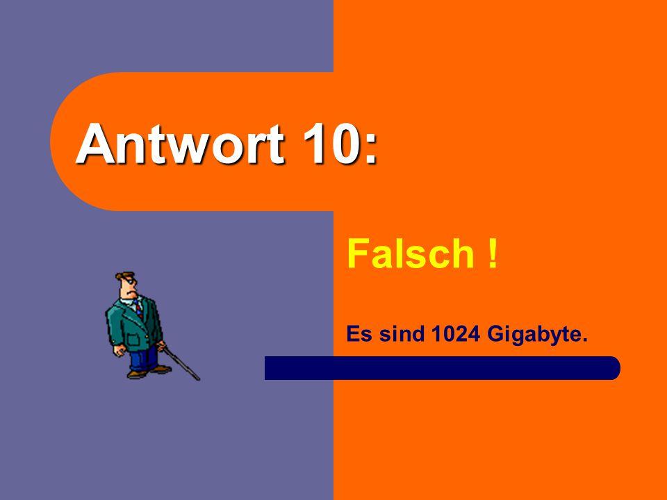 Frage 10: 1 Terabyte hat 1024 Kilobyte. richtig oder falsch?