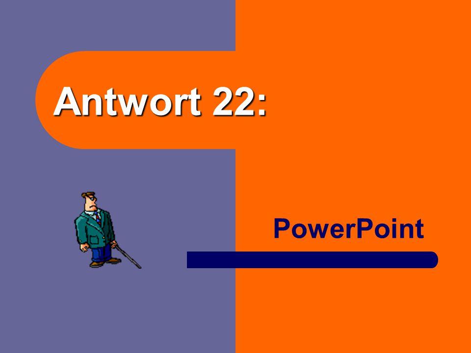 Frage 22: Wie heißt das Präsentationsprogramm von Microsoft?