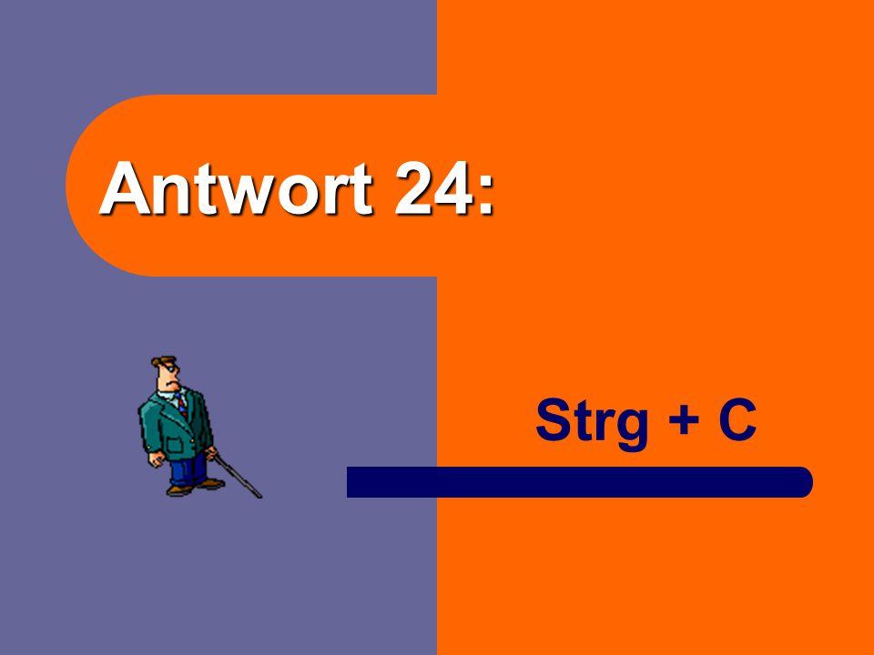 Frage 24: Ich will ein Objekt in die Zwischenablage kopieren. Nennen Sie die Tastenkombination.