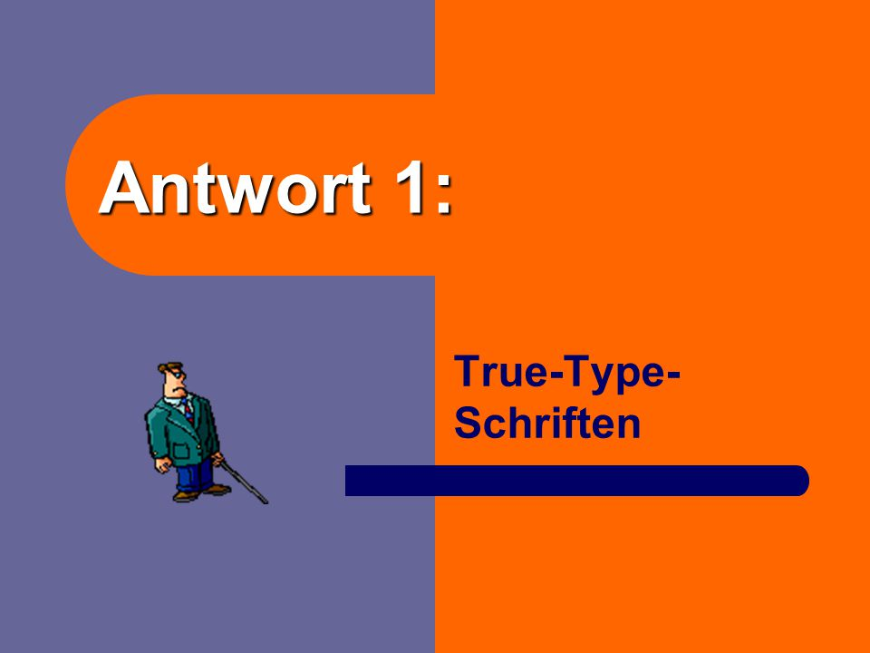 Antwort 1: True-Type- Schriften