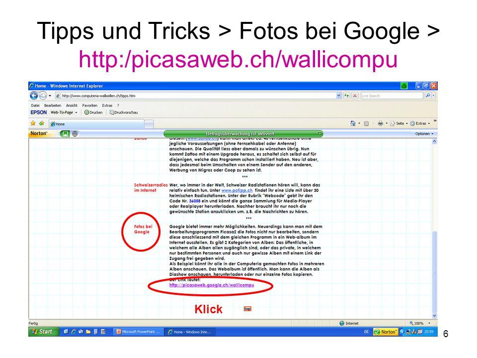 6 Tipps und Tricks > Fotos bei Google > http:/picasaweb.ch/wallicompu Klick