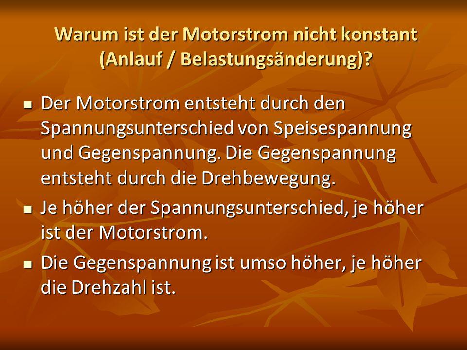 Warum ist der Motorstrom nicht konstant (Anlauf / Belastungsänderung)? Der Motorstrom entsteht durch den Spannungsunterschied von Speisespannung und G