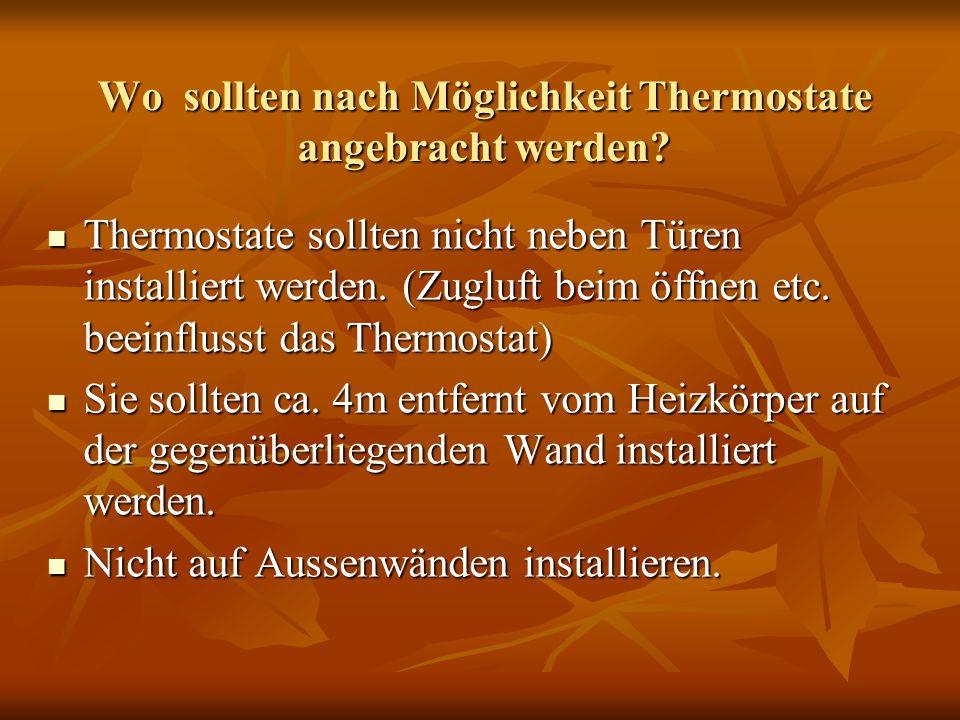 Wo sollten nach Möglichkeit Thermostate angebracht werden? Thermostate sollten nicht neben Türen installiert werden. (Zugluft beim öffnen etc. beeinfl