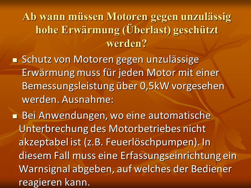 Ab wann müssen Motoren gegen unzulässig hohe Erwärmung (Überlast) geschützt werden? Schutz von Motoren gegen unzulässige Erwärmung muss für jeden Moto