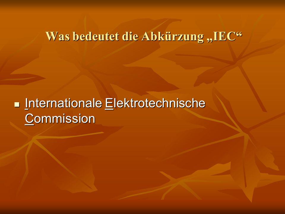 """Was bedeutet die Abkürzung """"IEC"""" Internationale Elektrotechnische Commission Internationale Elektrotechnische Commission"""