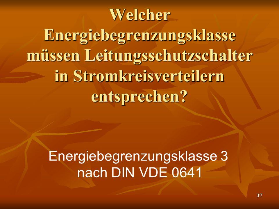 37 Welcher Energiebegrenzungsklasse müssen Leitungsschutzschalter in Stromkreisverteilern entsprechen? Energiebegrenzungsklasse 3 nach DIN VDE 0641