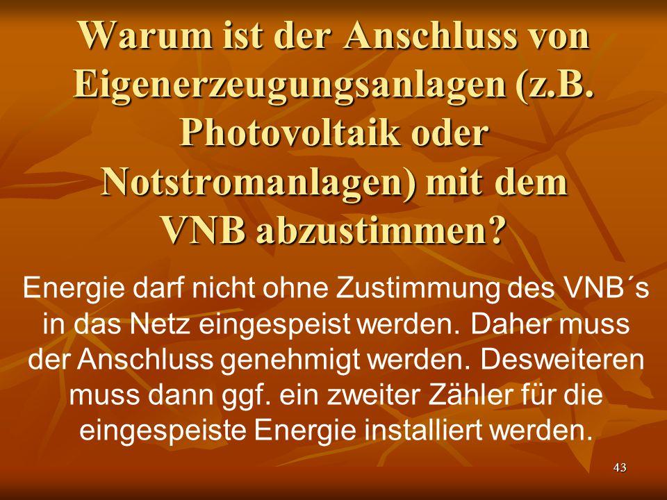 43 Warum ist der Anschluss von Eigenerzeugungsanlagen (z.B. Photovoltaik oder Notstromanlagen) mit dem VNB abzustimmen? Energie darf nicht ohne Zustim