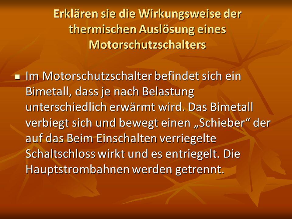 Erklären sie die Wirkungsweise der thermischen Auslösung eines Motorschutzschalters Im Motorschutzschalter befindet sich ein Bimetall, dass je nach Be