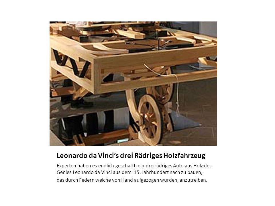 Leonardo da Vinci's drei Rädriges Holzfahrzeug Experten haben es endlich geschafft, ein dreirädriges Auto aus Holz des Genies Leonardo da Vinci aus de