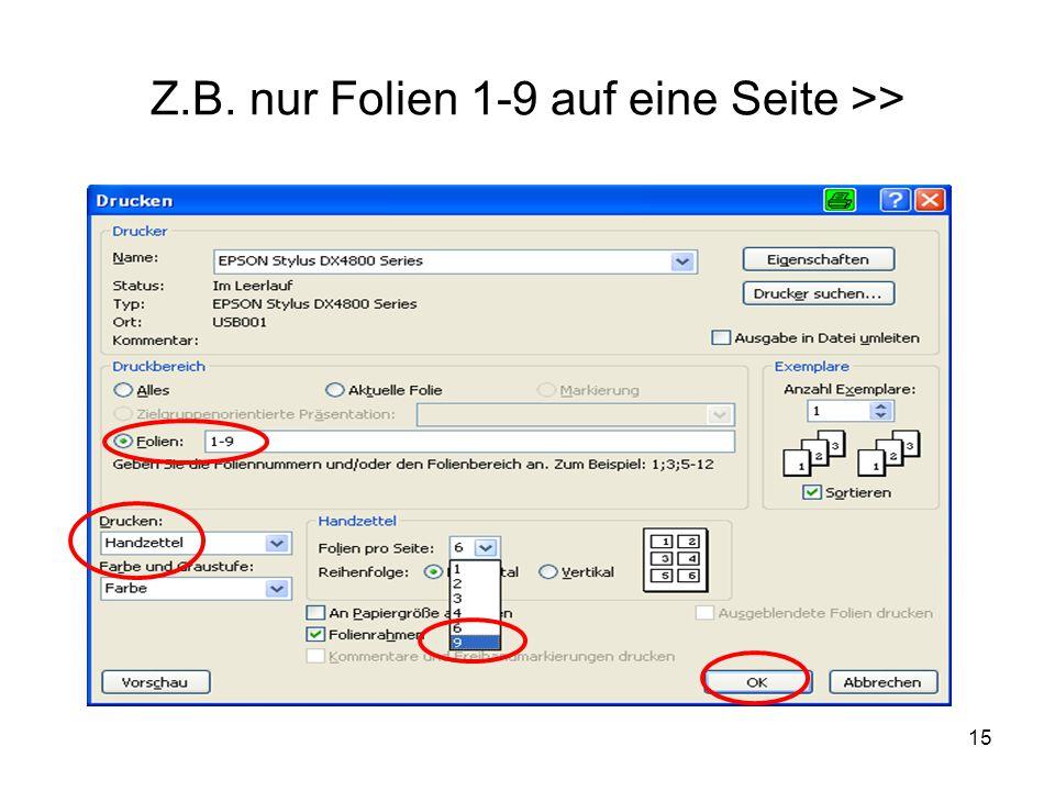 15 Z.B. nur Folien 1-9 auf eine Seite >>