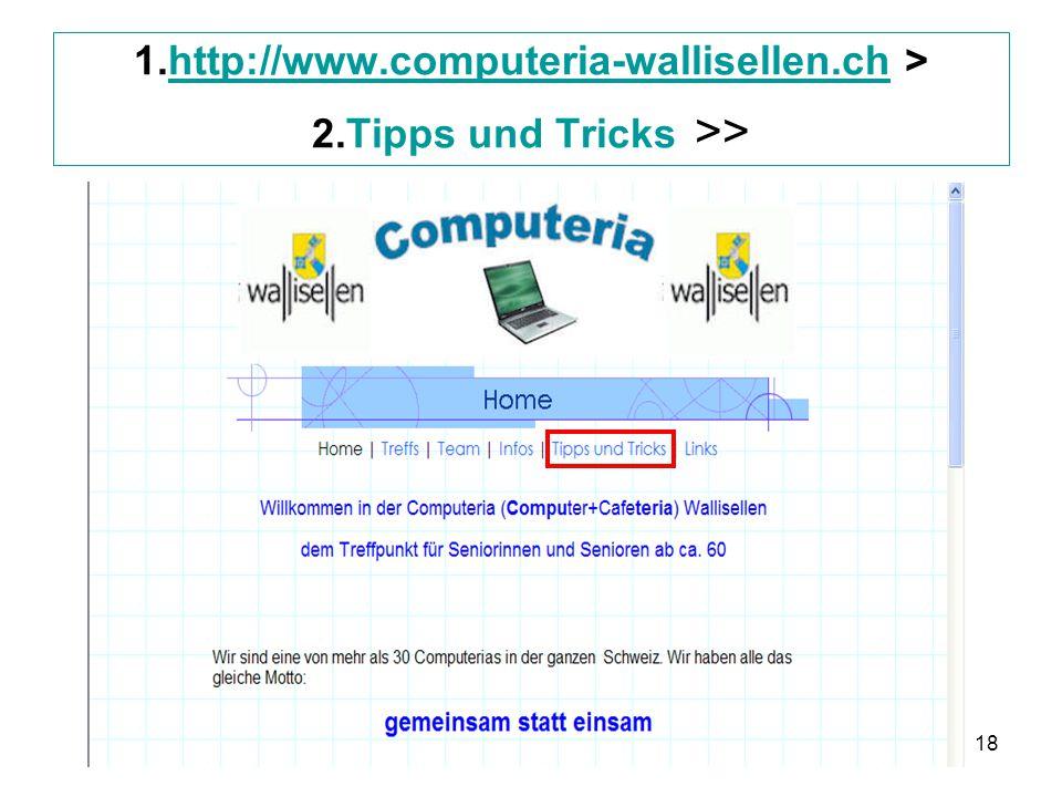 18 1.http://www.computeria-wallisellen.ch > 2.Tipps und Tricks >>http://www.computeria-wallisellen.ch