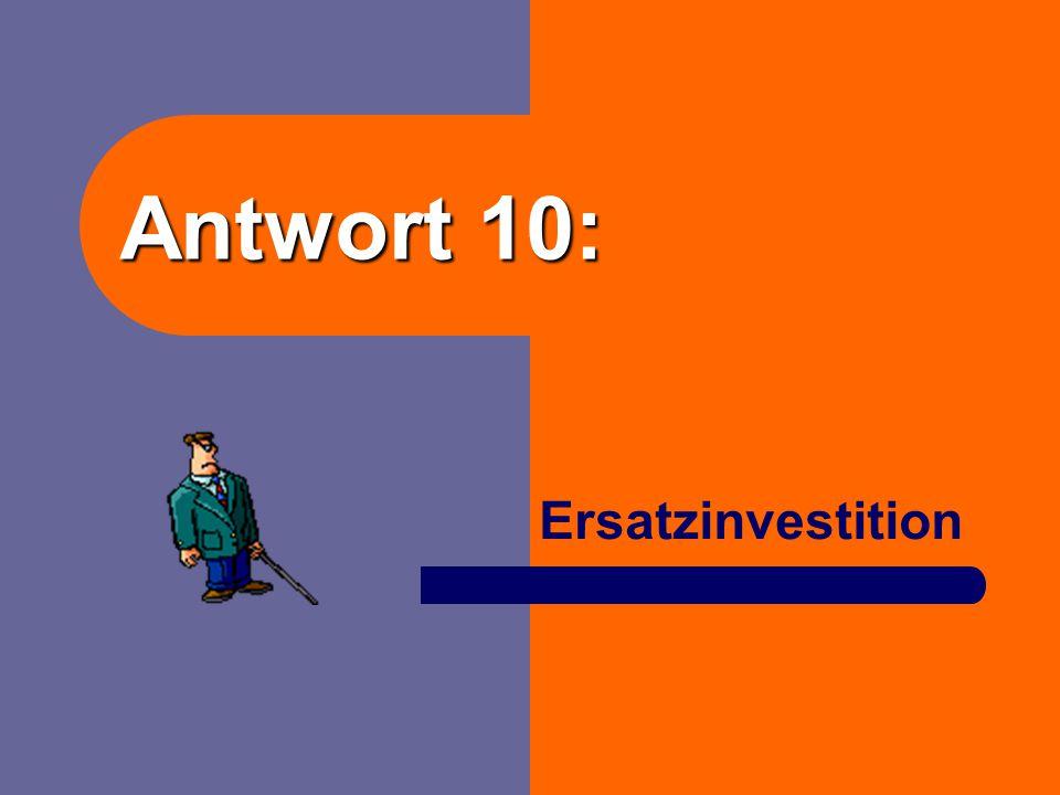 Frage 10: Bruttoinvestition./. ? = Nettoinvestition