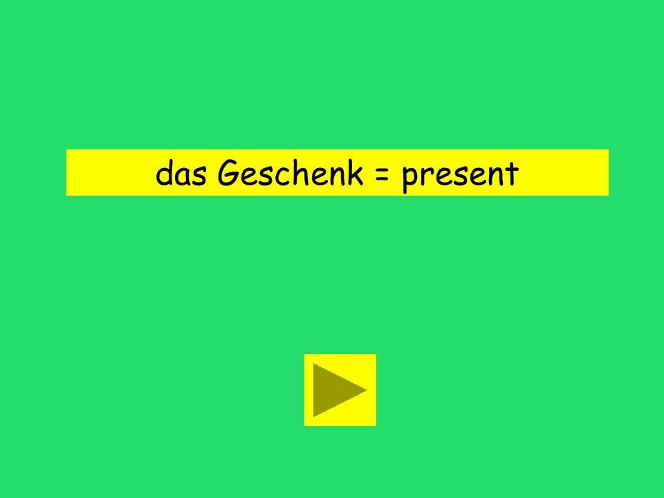 das Geschenk = present