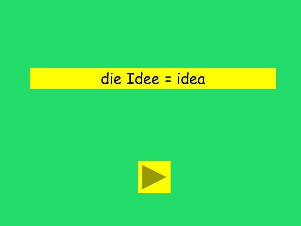 die Idee = idea