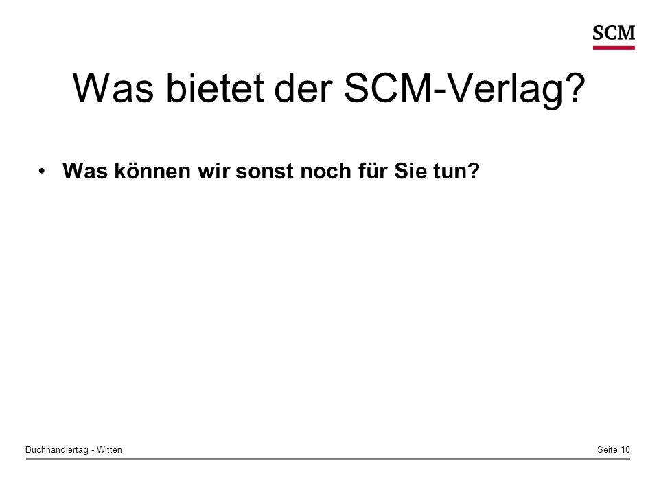 Seite 10Buchhändlertag - Witten Was bietet der SCM-Verlag? Was können wir sonst noch für Sie tun?