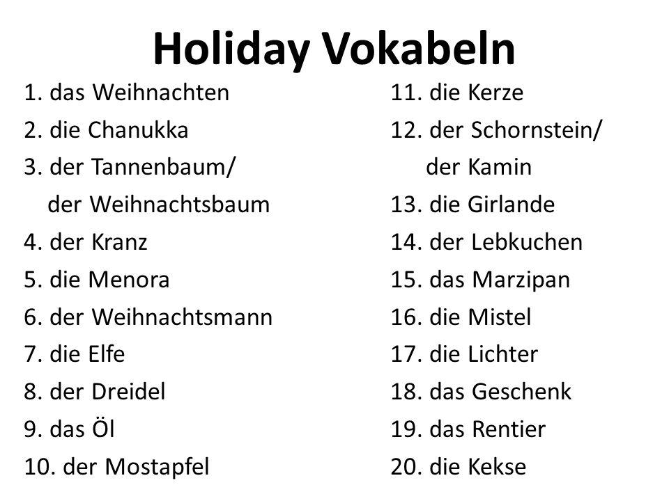 Holiday Vokabeln 1. das Weihnachten 2. die Chanukka 3. der Tannenbaum/ der Weihnachtsbaum 4. der Kranz 5. die Menora 6. der Weihnachtsmann 7. die Elfe