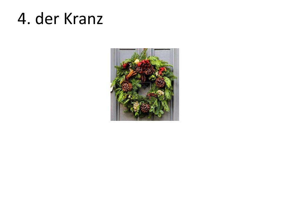4. der Kranz