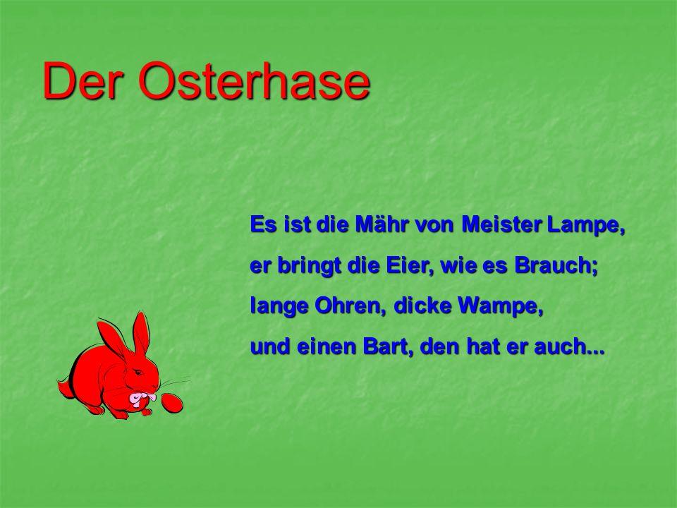 Der Osterhase Und alle Welt ist voll Entzücken, wenn er zur Osterzeit zur Stell...