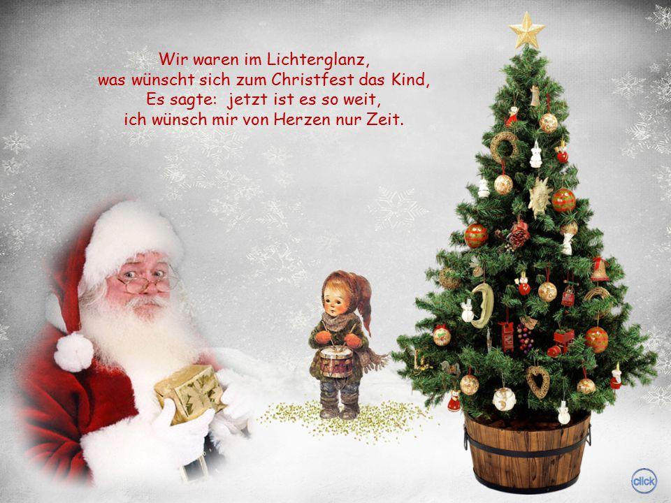 Wir waren im Lichterglanz, was wünscht sich zum Christfest das Kind, Es sagte: jetzt ist es so weit, ich wünsch mir von Herzen nur Zeit.