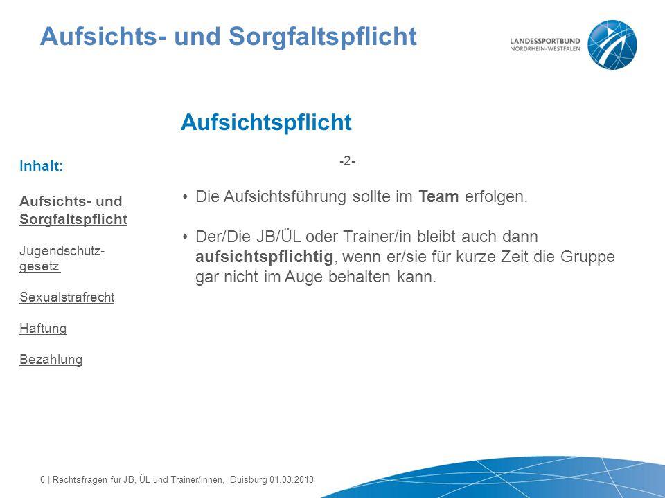 Aufsichts- und Sorgfaltspflicht Aufsichtspflicht Die Aufsichtsführung sollte im Team erfolgen. Der/Die JB/ÜL oder Trainer/in bleibt auch dann aufsicht