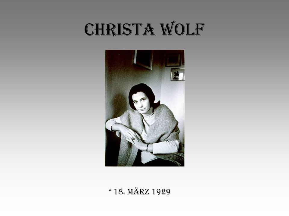 Christa Wolf * 18. März 1929
