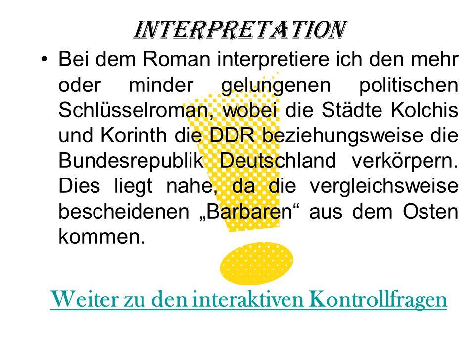 Bei dem Roman interpretiere ich den mehr oder minder gelungenen politischen Schlüsselroman, wobei die Städte Kolchis und Korinth die DDR beziehungsweise die Bundesrepublik Deutschland verkörpern.