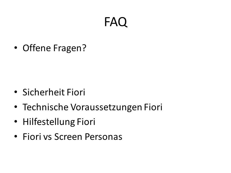 FAQ Offene Fragen? Sicherheit Fiori Technische Voraussetzungen Fiori Hilfestellung Fiori Fiori vs Screen Personas