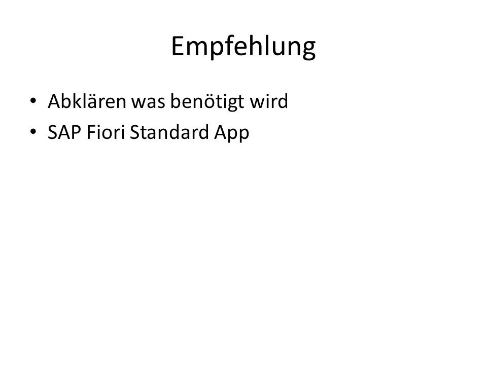 Empfehlung Abklären was benötigt wird SAP Fiori Standard App
