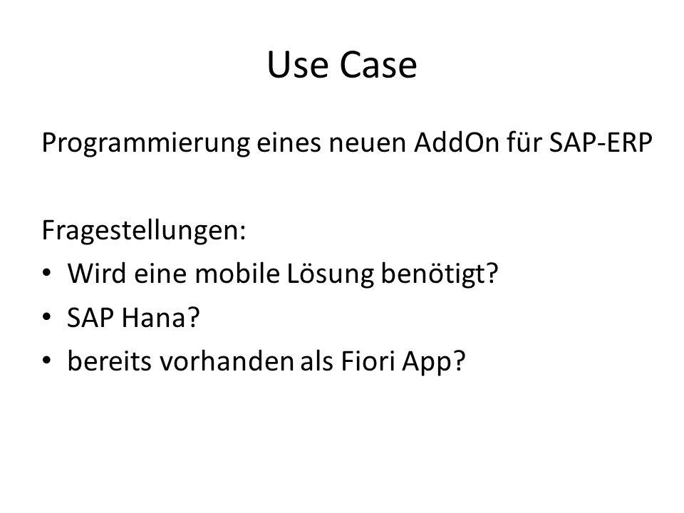 Use Case Programmierung eines neuen AddOn für SAP-ERP Fragestellungen: Wird eine mobile Lösung benötigt? SAP Hana? bereits vorhanden als Fiori App?