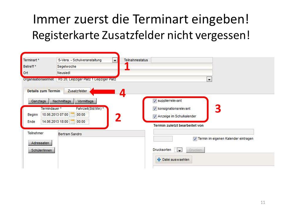 Immer zuerst die Terminart eingeben! Registerkarte Zusatzfelder nicht vergessen! 11 1 2 3 4