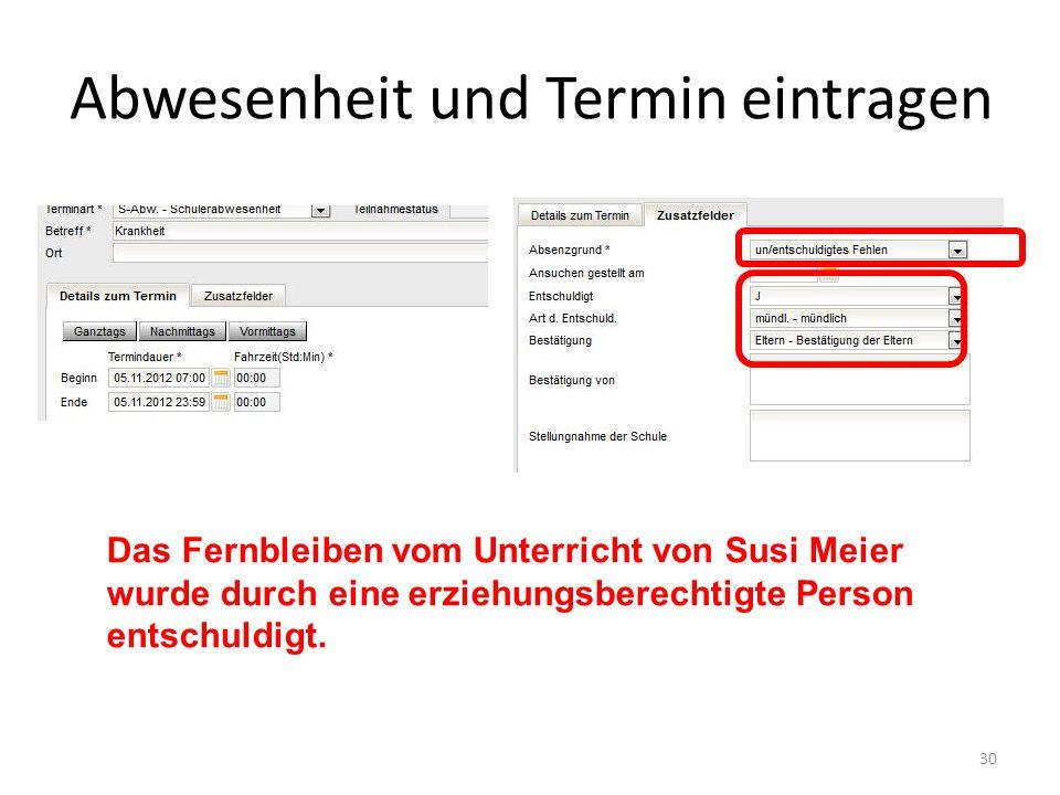 Abwesenheit und Termin eintragen 30 Das Fernbleiben vom Unterricht von Susi Meier wurde durch eine erziehungsberechtigte Person entschuldigt.