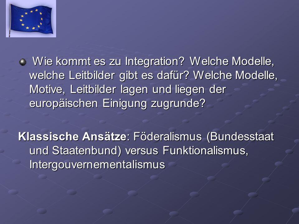 Wie kommt es zu Integration? Welche Modelle, welche Leitbilder gibt es dafür? Welche Modelle, Motive, Leitbilder lagen und liegen der europäischen Ein