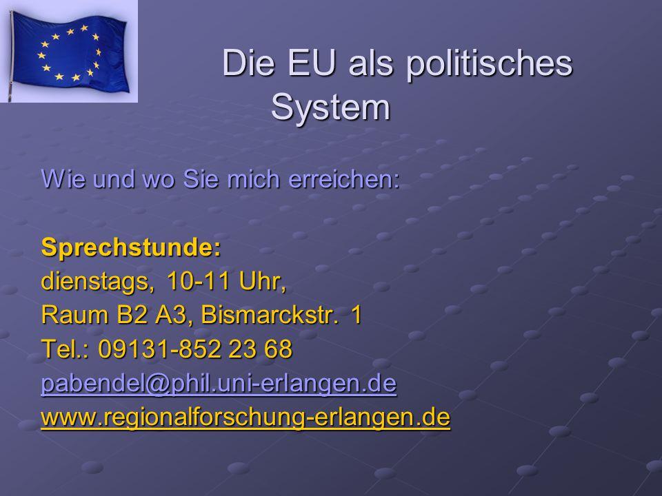 Die EU als politisches System Wie und wo Sie mich erreichen: Sprechstunde: dienstags, 10-11 Uhr, Raum B2 A3, Bismarckstr. 1 Tel.: 09131-852 23 68 pabe
